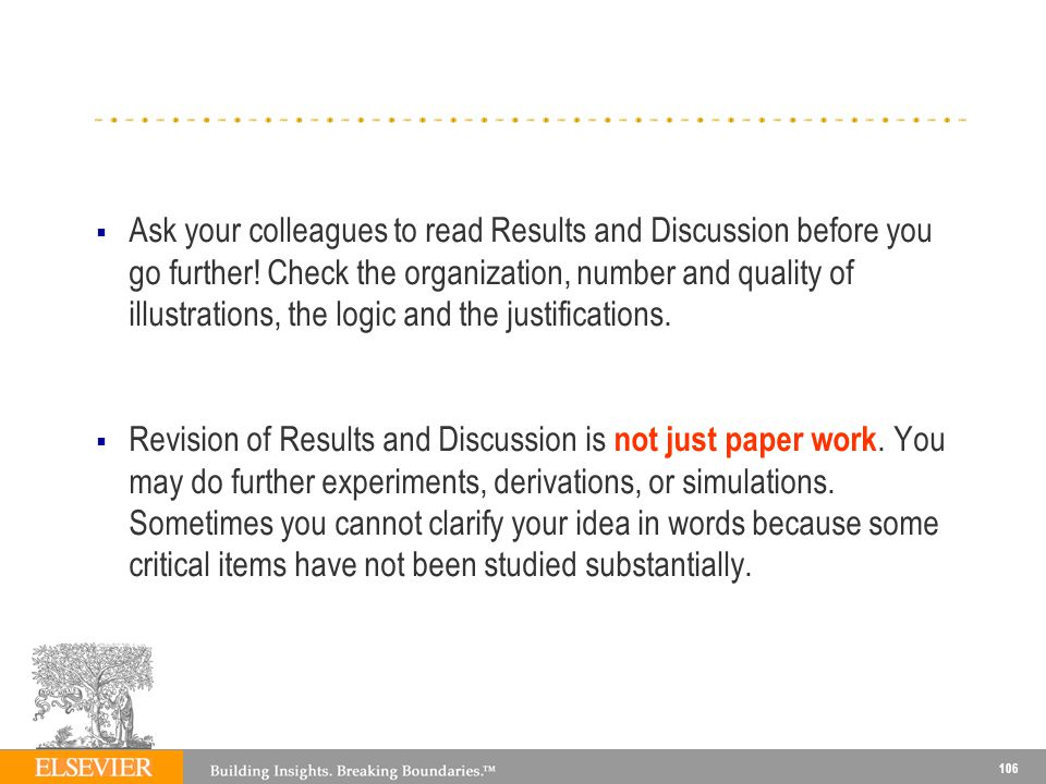 Ask your colleagues to read Results and Discussion before you go further! Check the organization, number and quality of illustrations, the logic and the justifications.