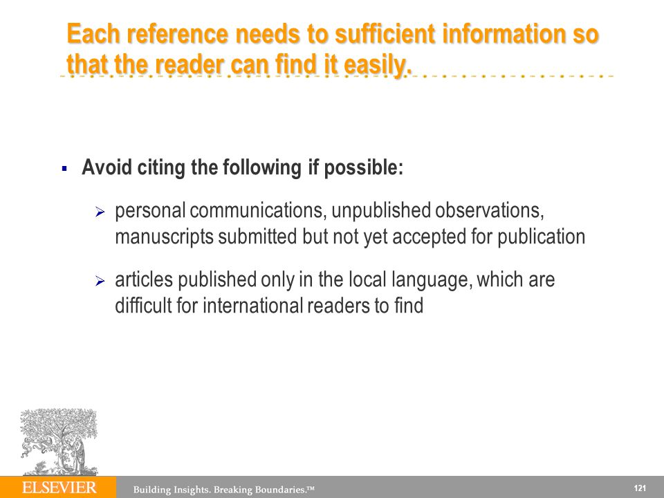 Each reference needs to sufficient information so that the reader can find it easily.