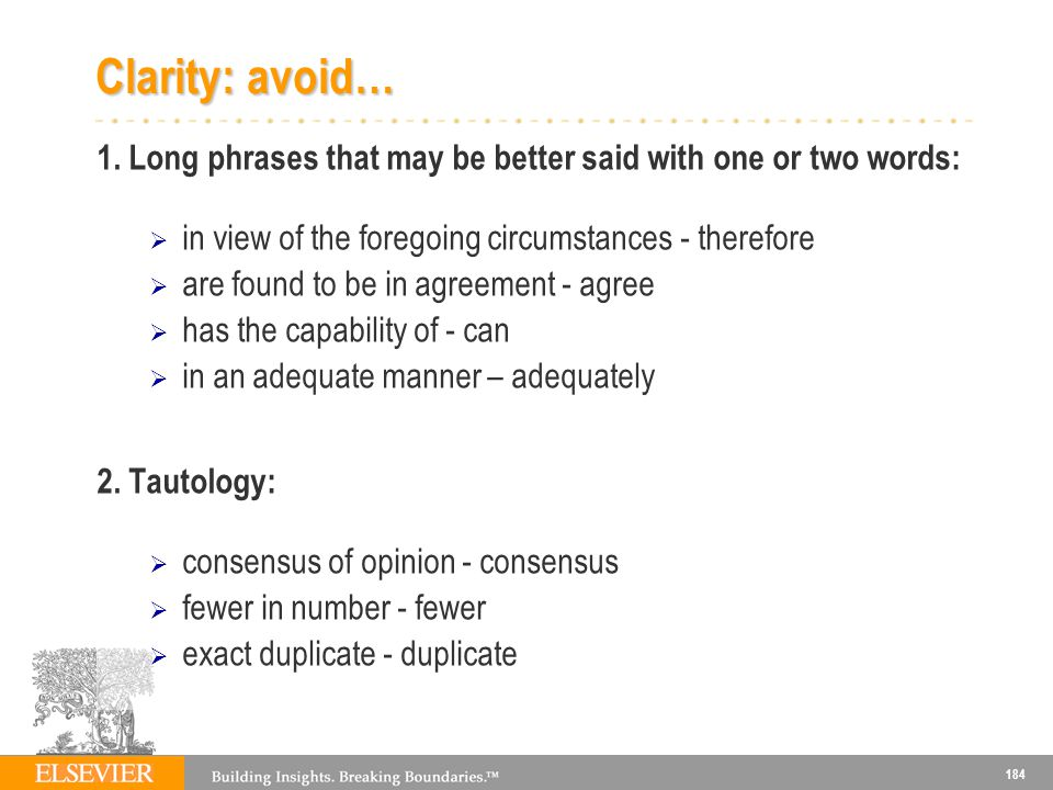 Clarity: avoid… 1. Long phrases that may be better said with one or two words: in view of the foregoing circumstances - therefore.