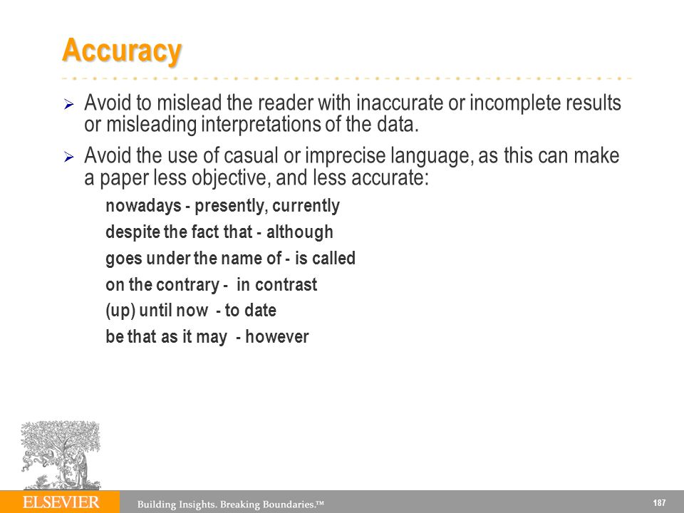 Accuracy Avoid to mislead the reader with inaccurate or incomplete results or misleading interpretations of the data.