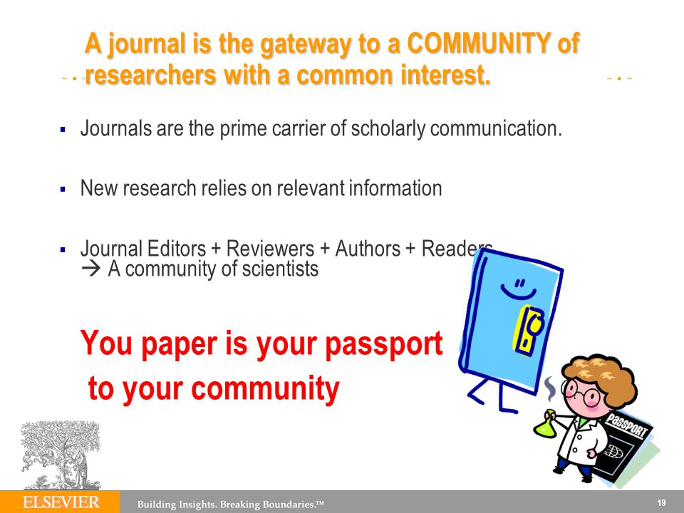 A journal is the gateway to a COMMUNITY of researchers with a common interest.