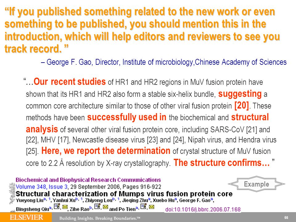 If you published something related to the new work or even something to be published, you should mention this in the introduction, which will help editors and reviewers to see you track record. – George F. Gao, Director, Institute of microbiology,Chinese Academy of Sciences