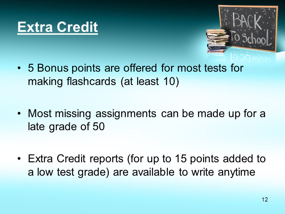 Extra Credit 5 Bonus points are offered for most tests for making flashcards (at least 10)