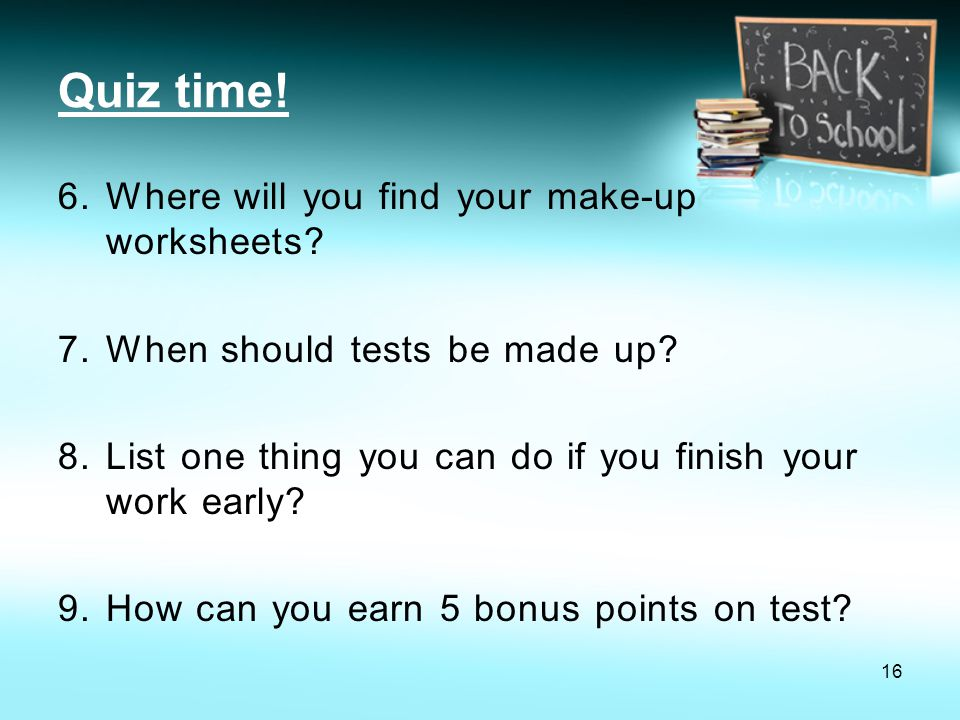 Quiz time! Where will you find your make-up worksheets