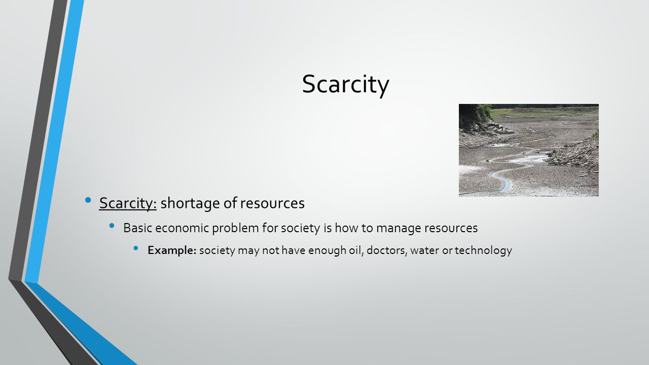 Scarcity Scarcity: shortage of resources