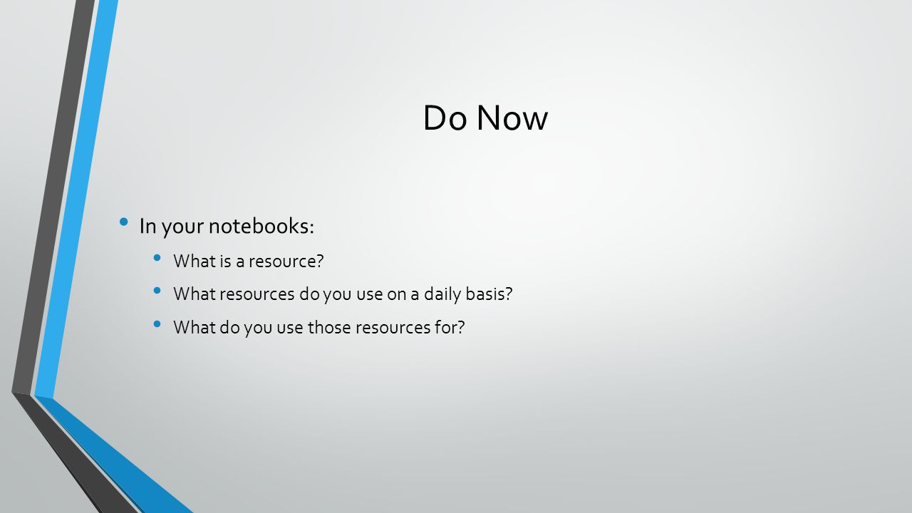 Do Now In your notebooks: What is a resource