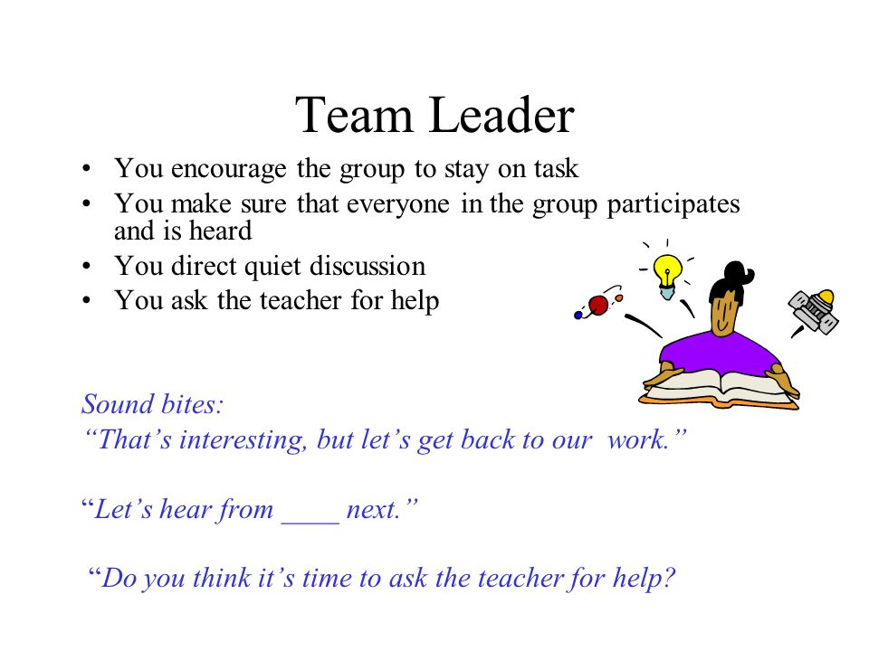 Team Leader You encourage the group to stay on task