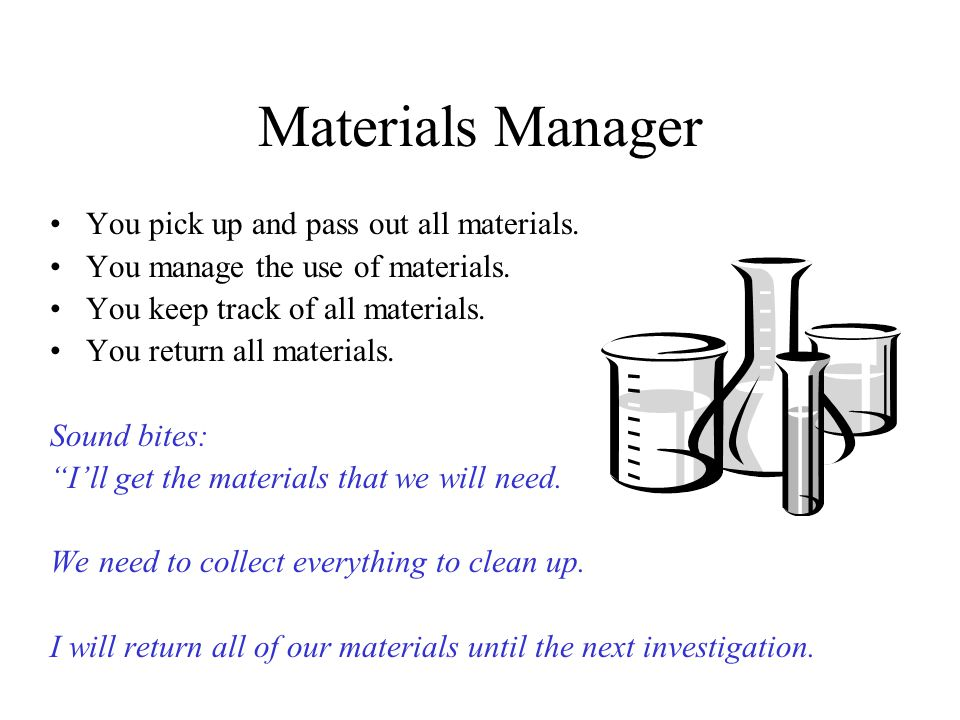 Materials Manager You pick up and pass out all materials.