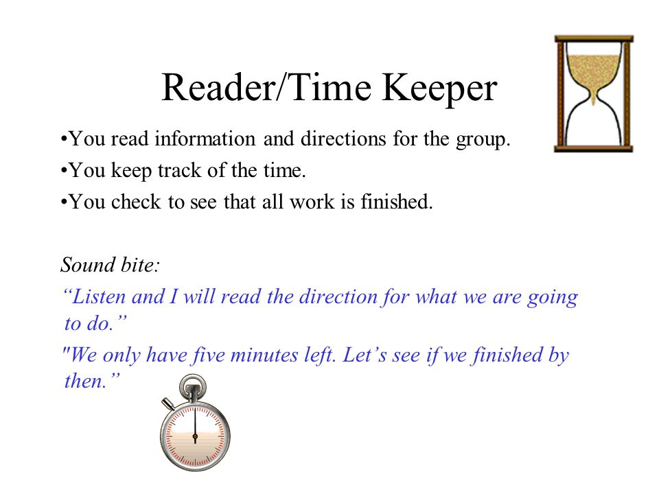 Reader/Time Keeper You read information and directions for the group.