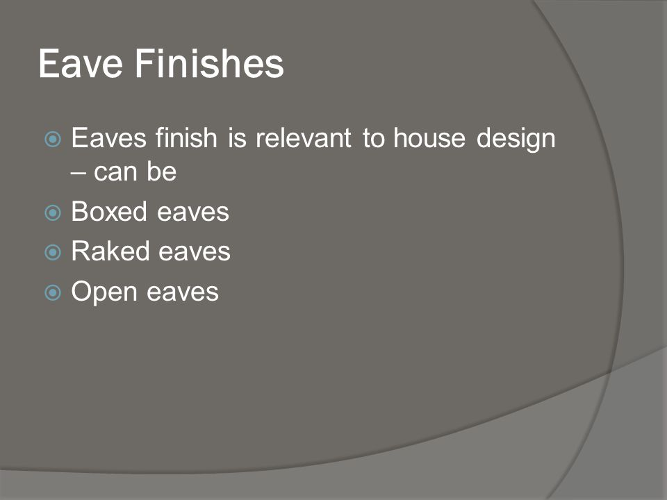Eave Finishes Eaves finish is relevant to house design – can be
