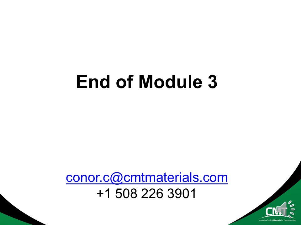 End of Module 3 conor.c@cmtmaterials.com +1 508 226 3901