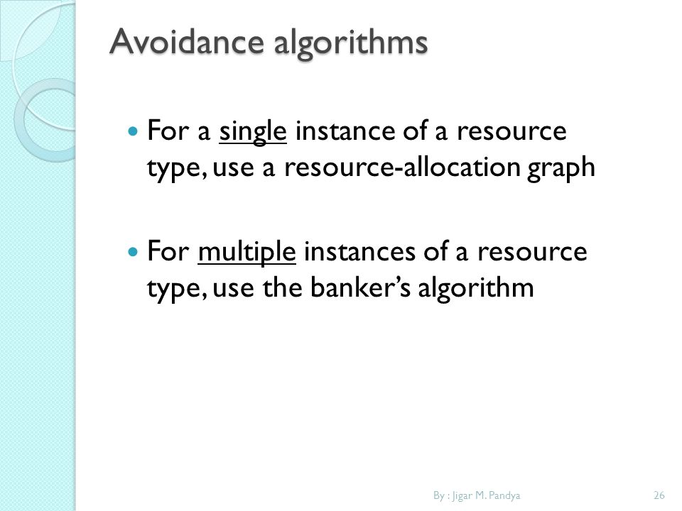 Avoidance algorithms For a single instance of a resource type, use a resource-allocation graph.