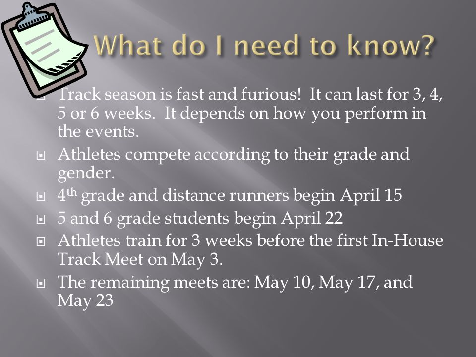 What do I need to know Track season is fast and furious! It can last for 3, 4, 5 or 6 weeks. It depends on how you perform in the events.