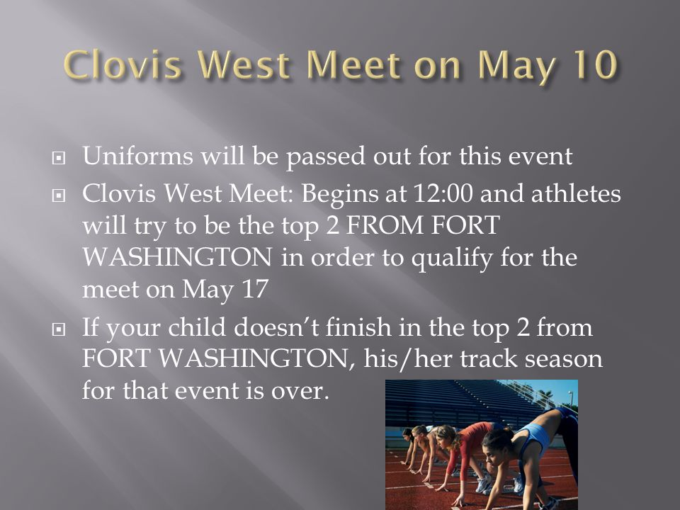 Clovis West Meet on May 10 Uniforms will be passed out for this event