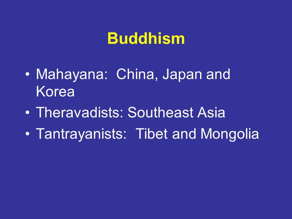 Buddhism Mahayana: China, Japan and Korea Theravadists: Southeast Asia