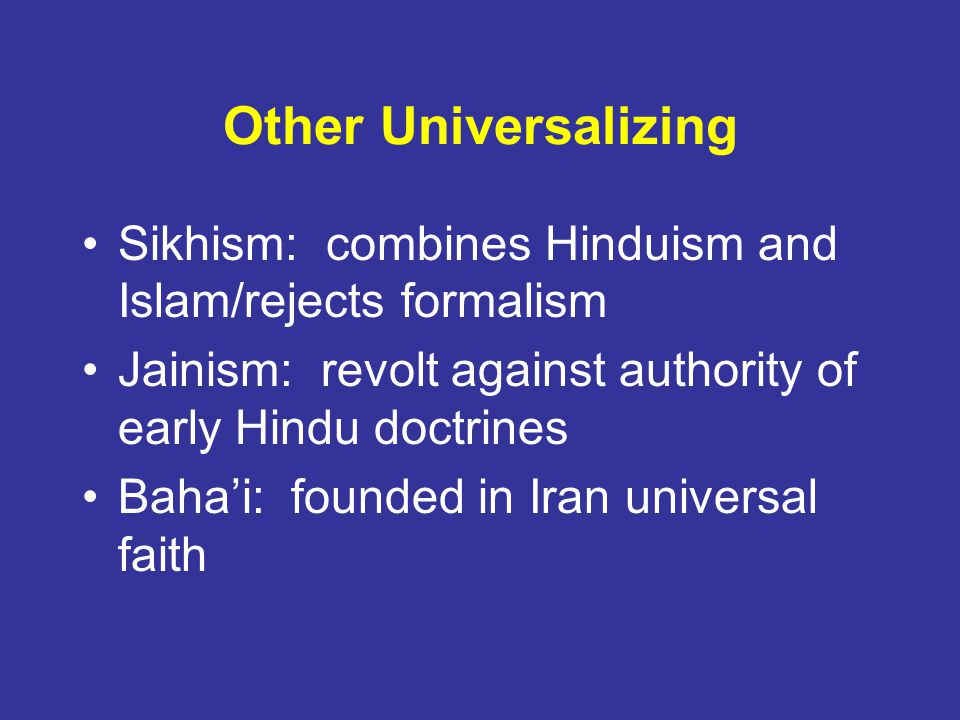 Other Universalizing Sikhism: combines Hinduism and Islam/rejects formalism. Jainism: revolt against authority of early Hindu doctrines.