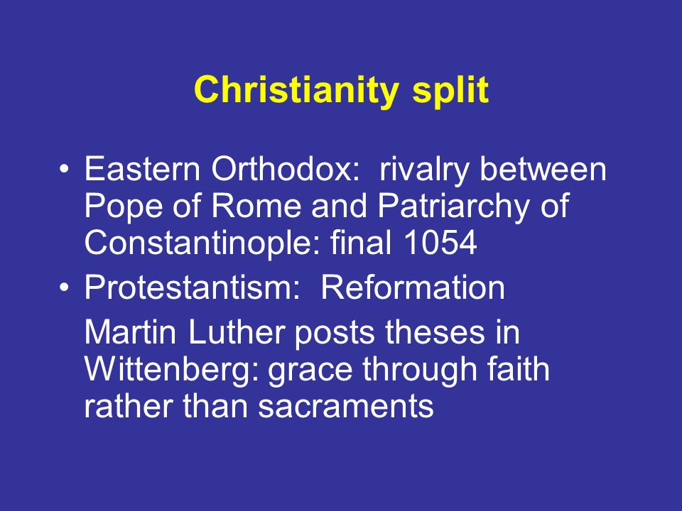 Christianity split Eastern Orthodox: rivalry between Pope of Rome and Patriarchy of Constantinople: final 1054.