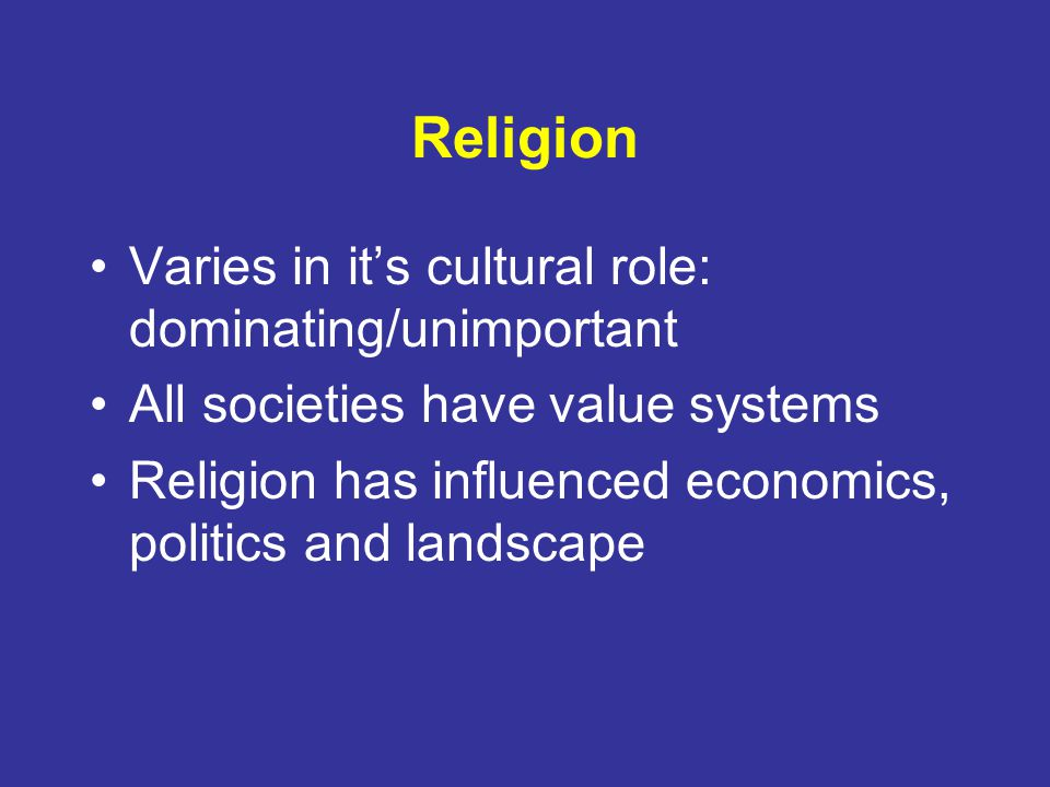 Religion Varies in it's cultural role: dominating/unimportant