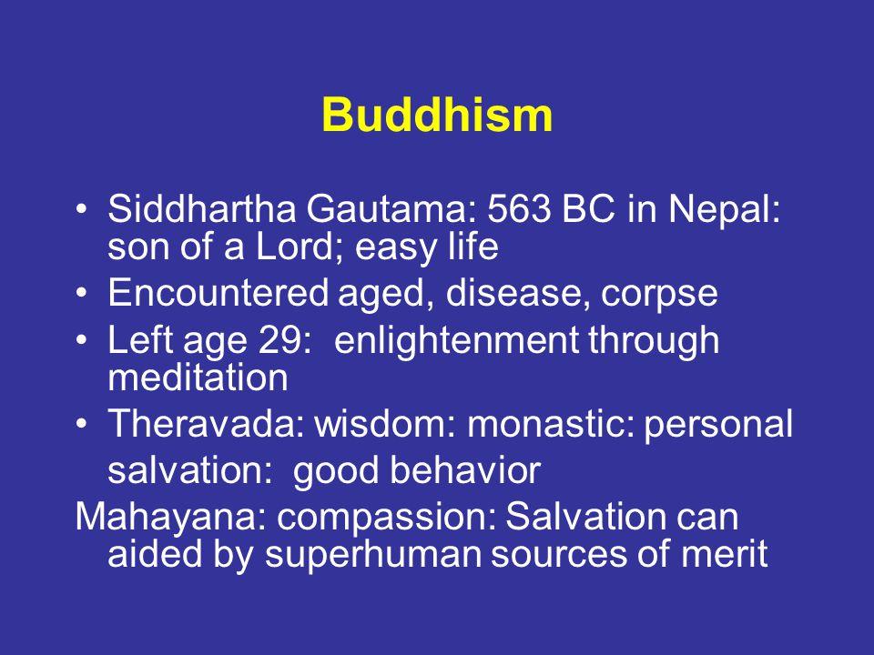 Buddhism Siddhartha Gautama: 563 BC in Nepal: son of a Lord; easy life
