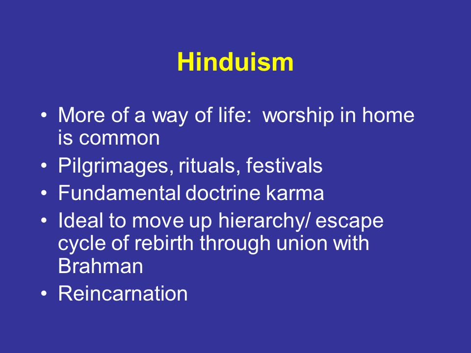 Hinduism More of a way of life: worship in home is common