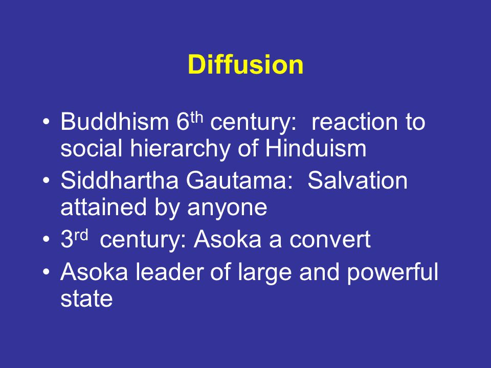 Diffusion Buddhism 6th century: reaction to social hierarchy of Hinduism. Siddhartha Gautama: Salvation attained by anyone.