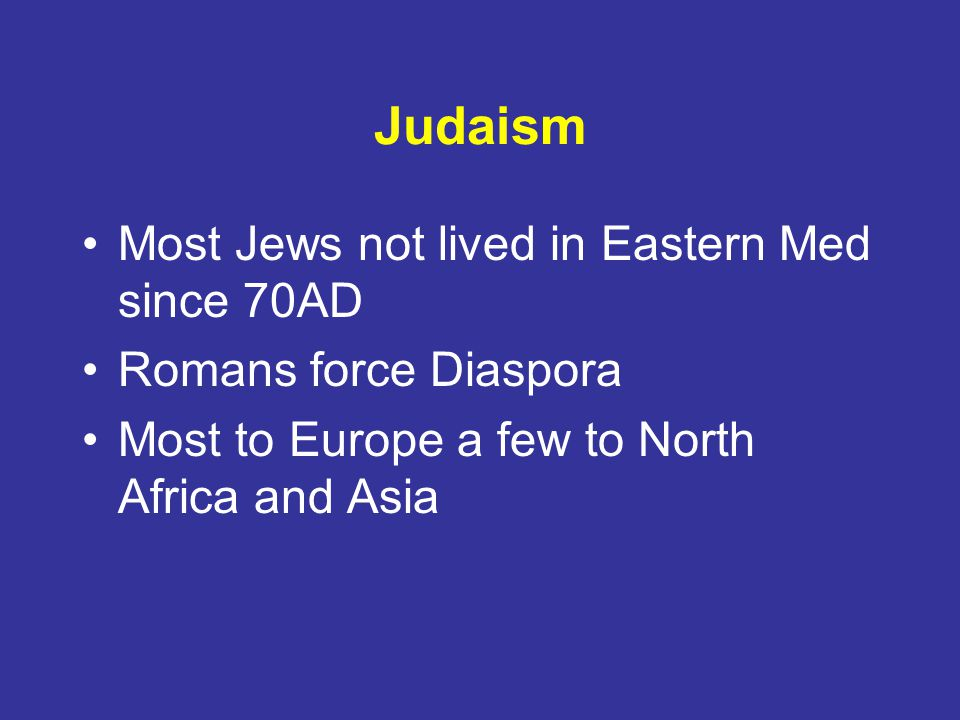 Judaism Most Jews not lived in Eastern Med since 70AD