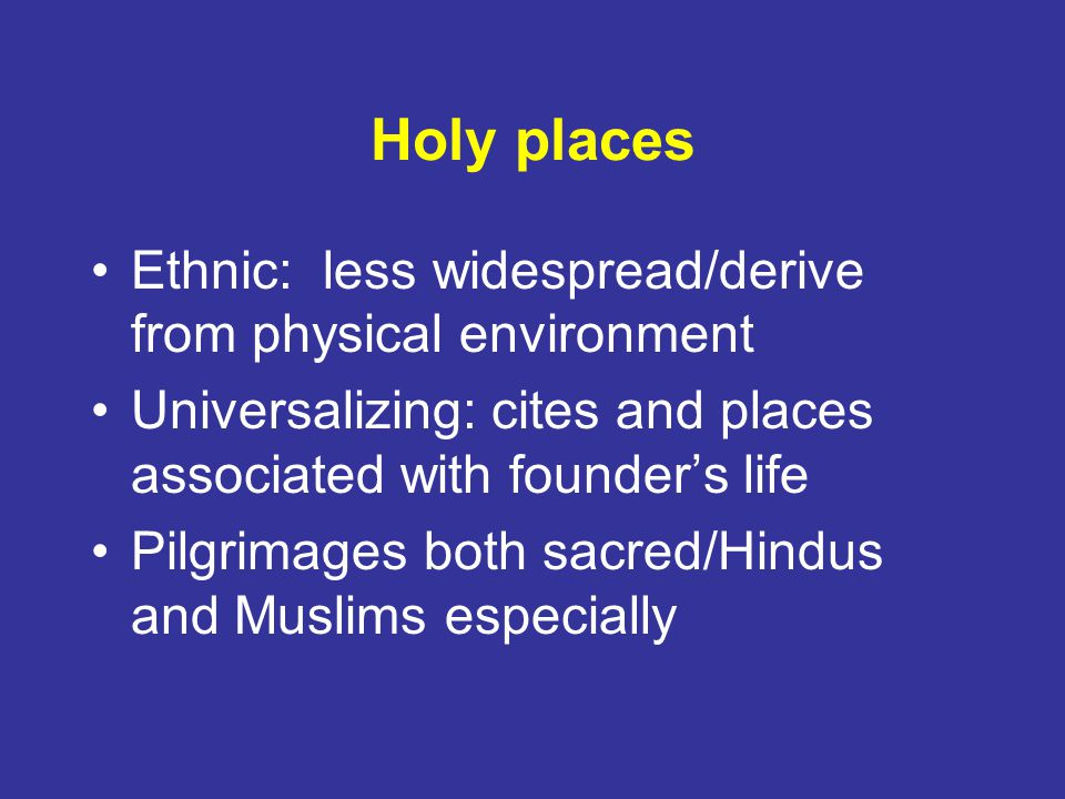 Holy places Ethnic: less widespread/derive from physical environment