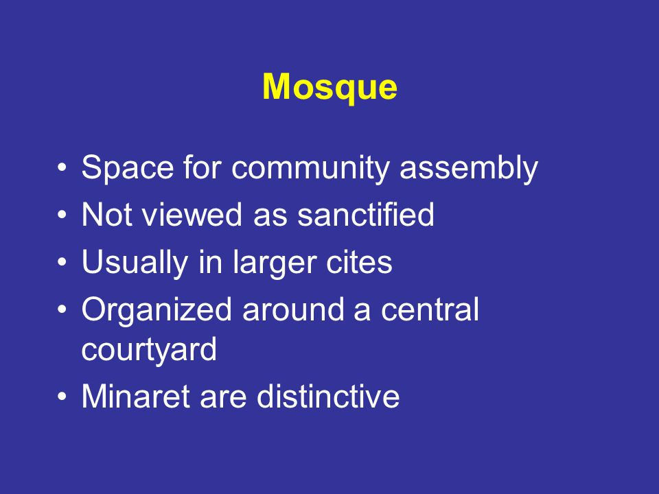 Mosque Space for community assembly Not viewed as sanctified