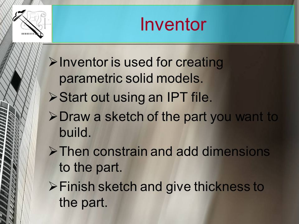 Inventor Inventor is used for creating parametric solid models.