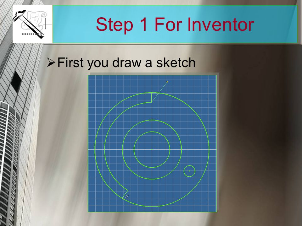 Step 1 For Inventor First you draw a sketch