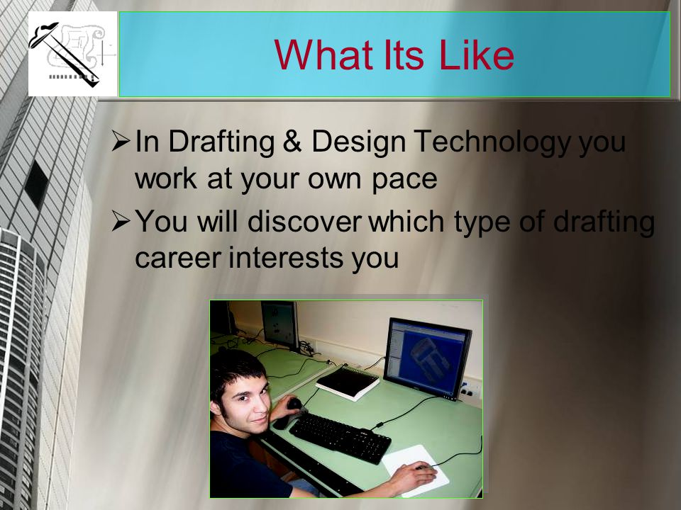 What Its Like In Drafting & Design Technology you work at your own pace.