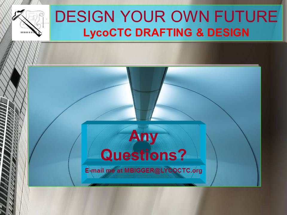DESIGN YOUR OWN FUTURE LycoCTC DRAFTING & DESIGN