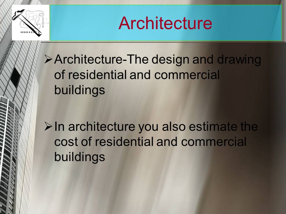 Architecture Architecture-The design and drawing of residential and commercial buildings.