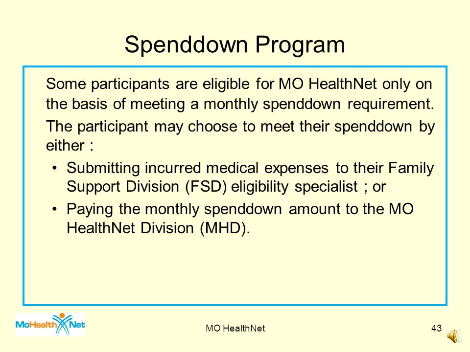 Spenddown Program Some participants are eligible for MO HealthNet only on the basis of meeting a monthly spenddown requirement.