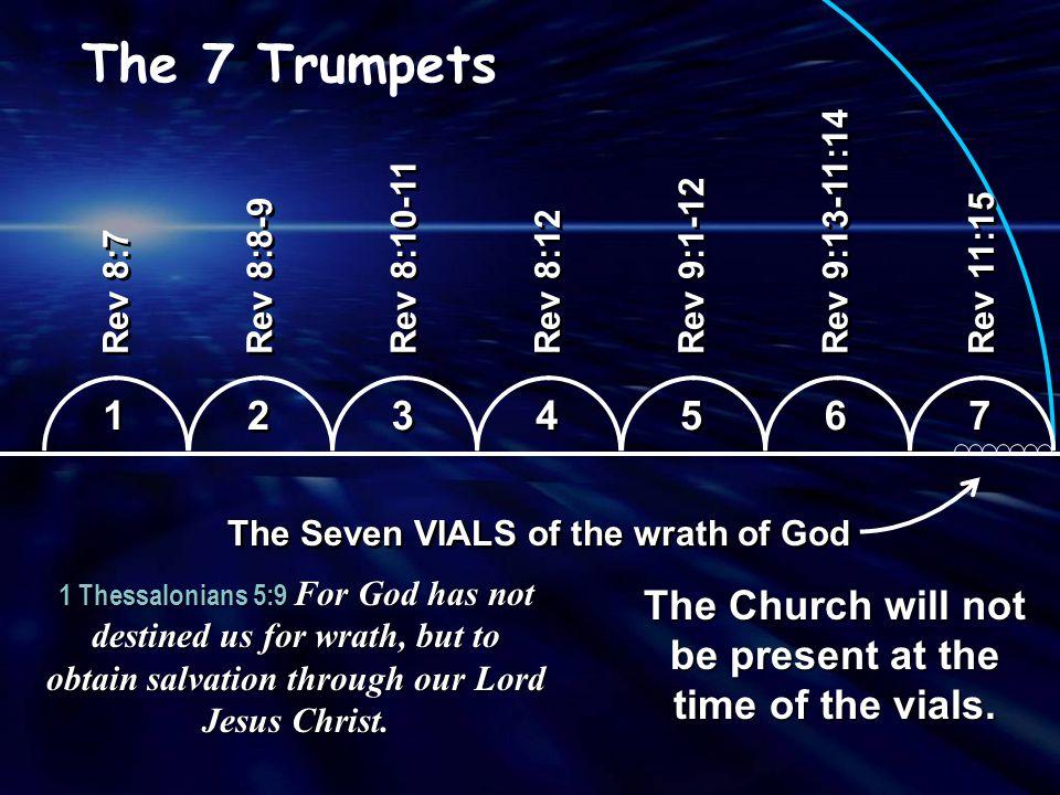 The 7 Trumpets Rev 8:7. Rev 8:8-9. Rev 8:10-11. Rev 8:12. Rev 9:1-12. Rev 9:13-11:14. Rev 11:15.