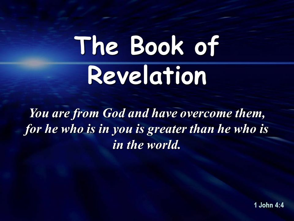 The Book of Revelation You are from God and have overcome them, for he who is in you is greater than he who is in the world.