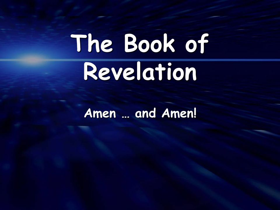 The Book of Revelation Amen … and Amen!