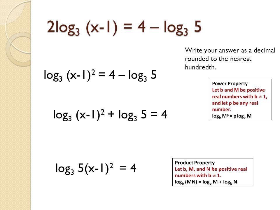 2log3 (x-1) = 4 – log3 5 log3 (x-1)2 = 4 – log3 5