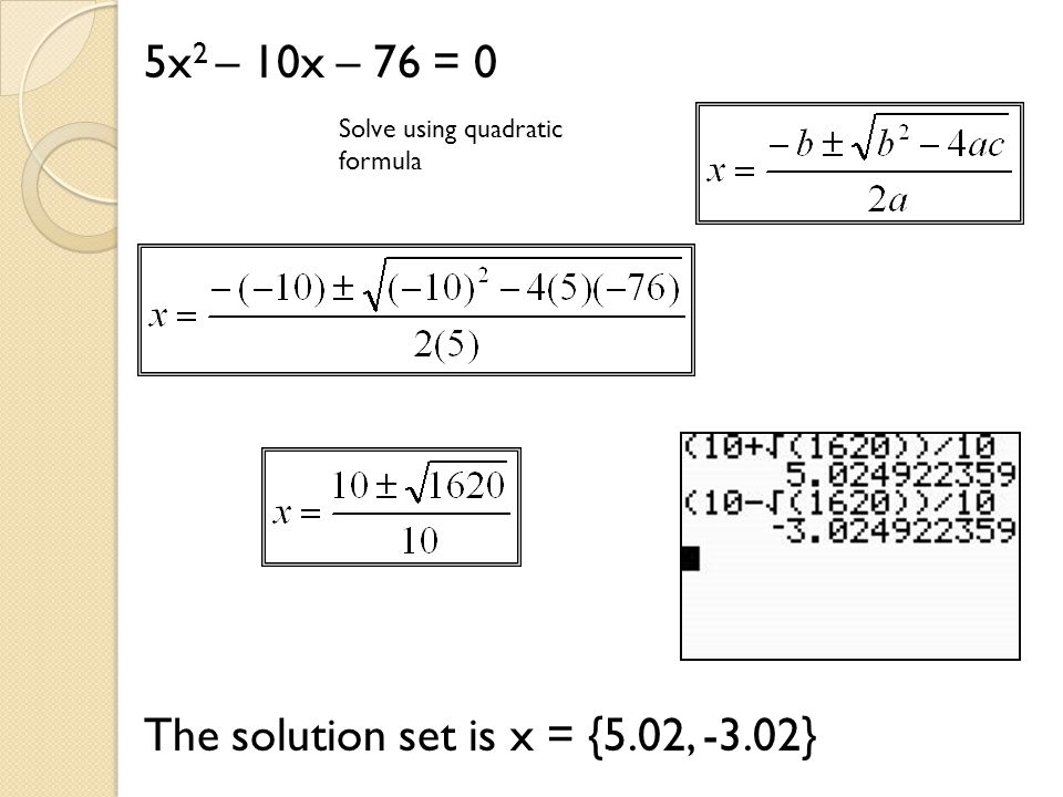 The solution set is x = {5.02, -3.02}
