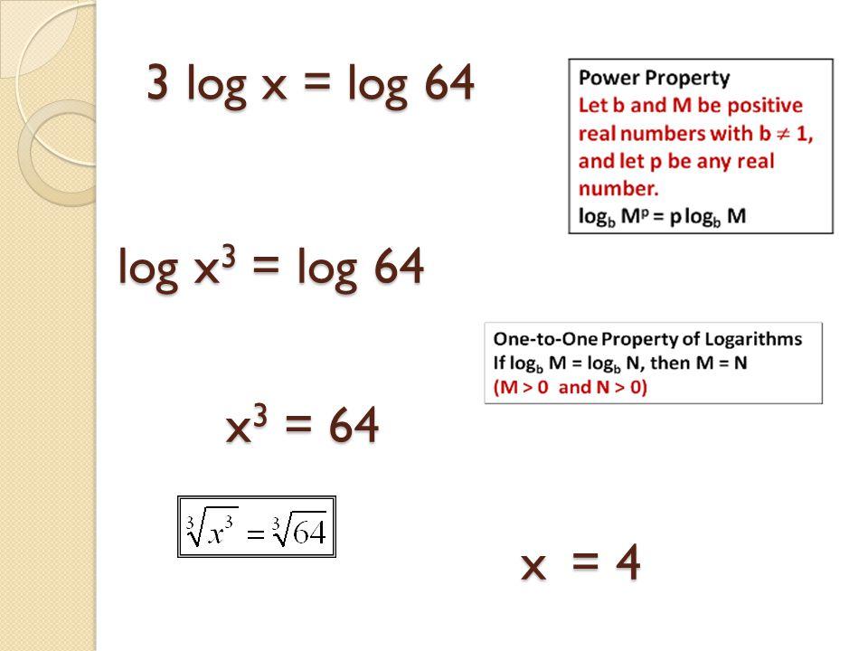 3 log x = log 64 log x3 = log 64 x3 = 64 x = 4