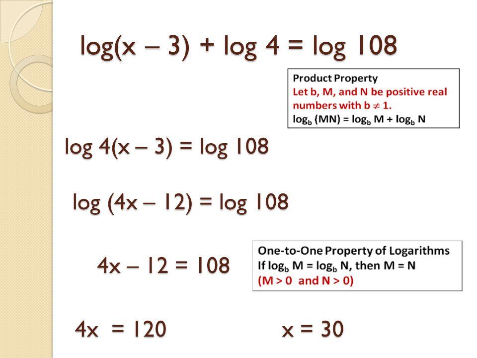 log(x – 3) + log 4 = log 108 log 4(x – 3) = log 108