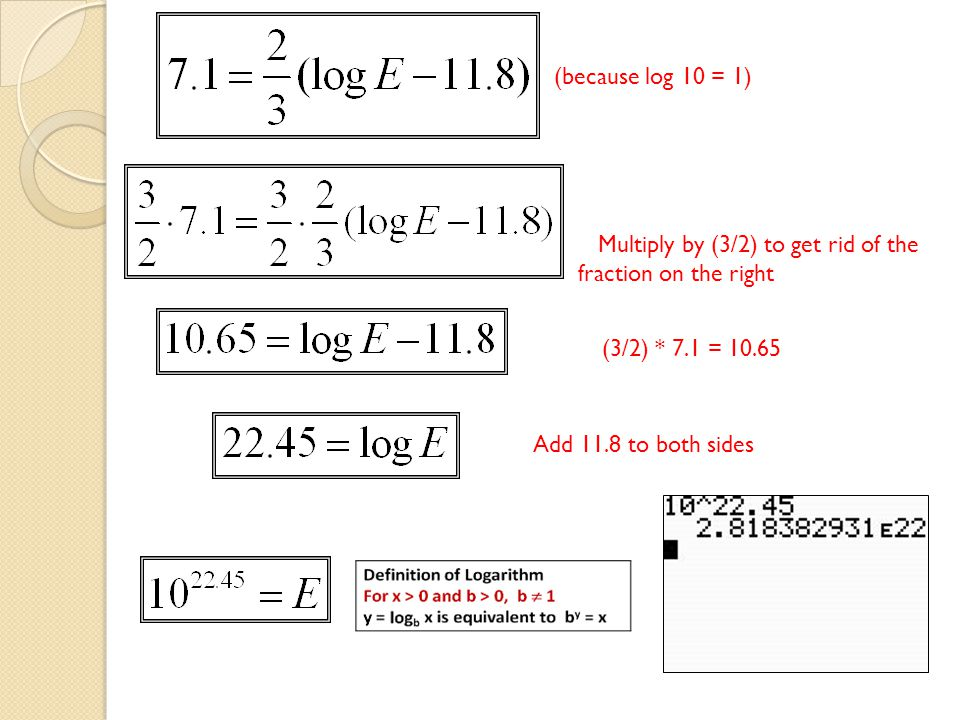 (because log 10 = 1) Multiply by (3/2) to get rid of the fraction on the right. (3/2) * 7.1 = 10.65.