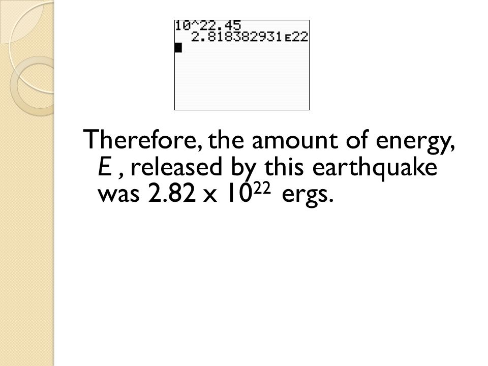 Therefore, the amount of energy, E , released by this earthquake was 2