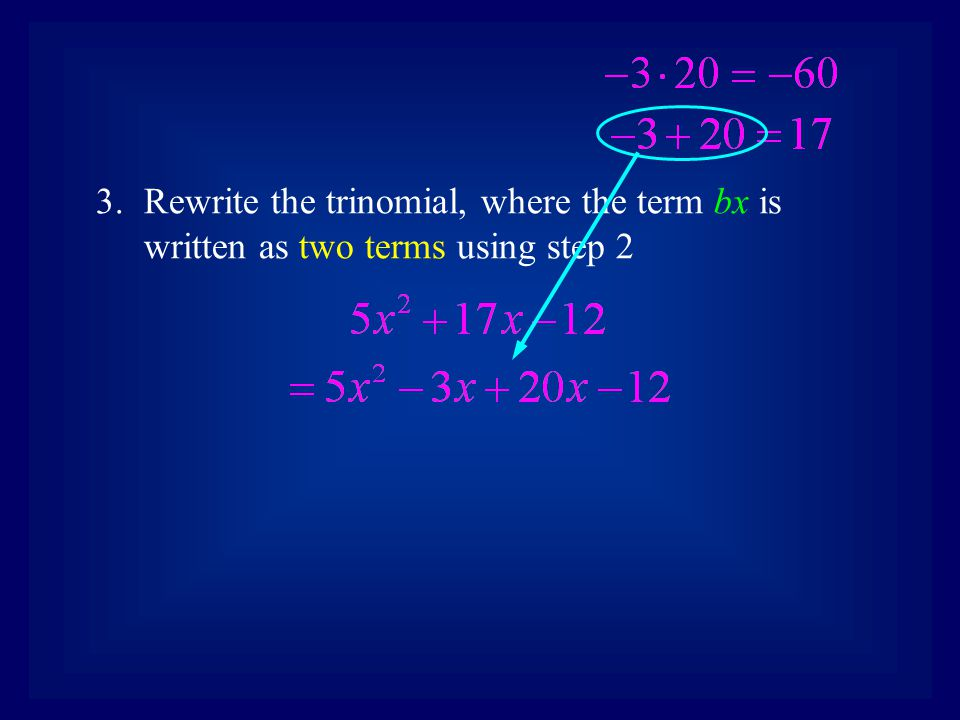 Rewrite the trinomial, where the term bx is written as two terms using step 2