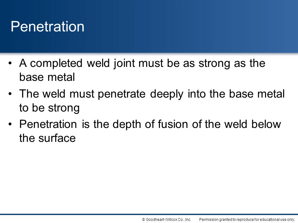 Penetration A completed weld joint must be as strong as the base metal