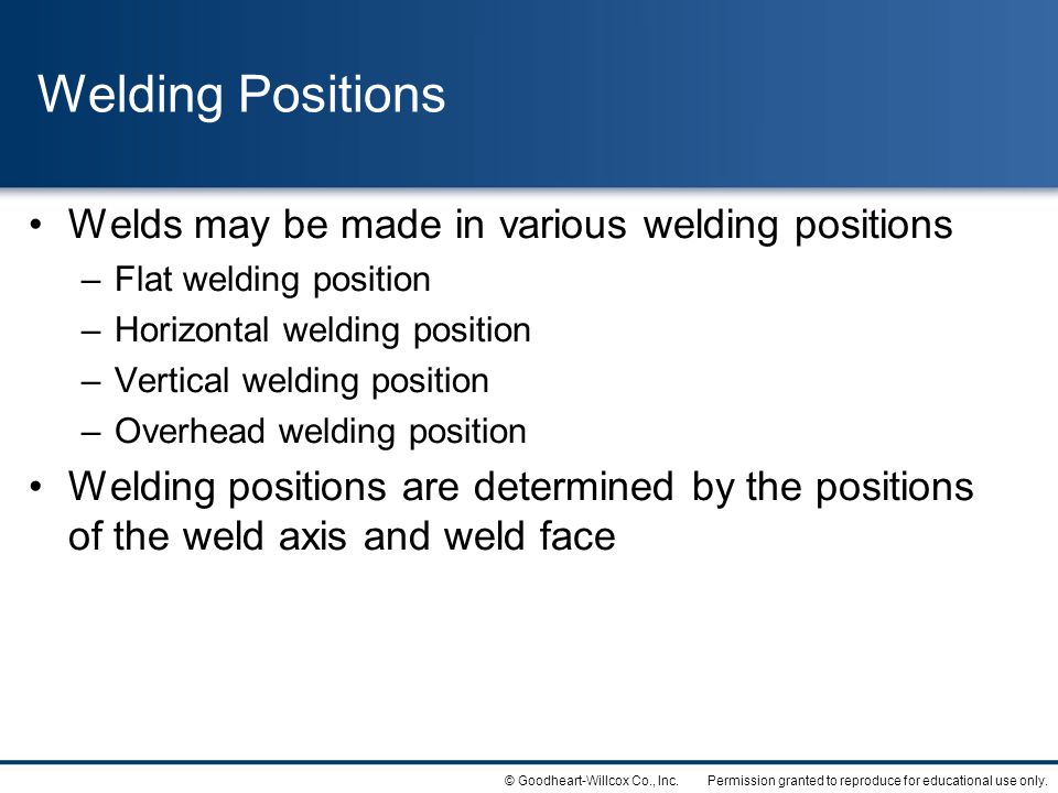 Welding Positions Welds may be made in various welding positions
