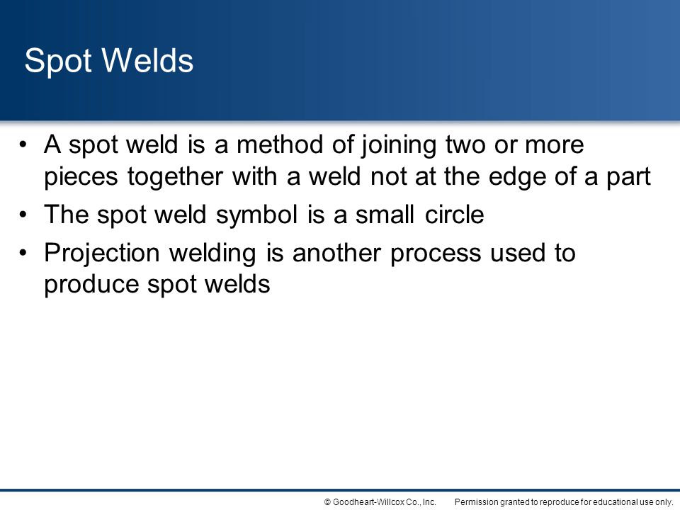 Spot Welds A spot weld is a method of joining two or more pieces together with a weld not at the edge of a part.