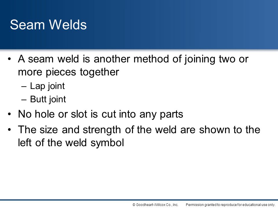 Seam Welds A seam weld is another method of joining two or more pieces together. Lap joint. Butt joint.