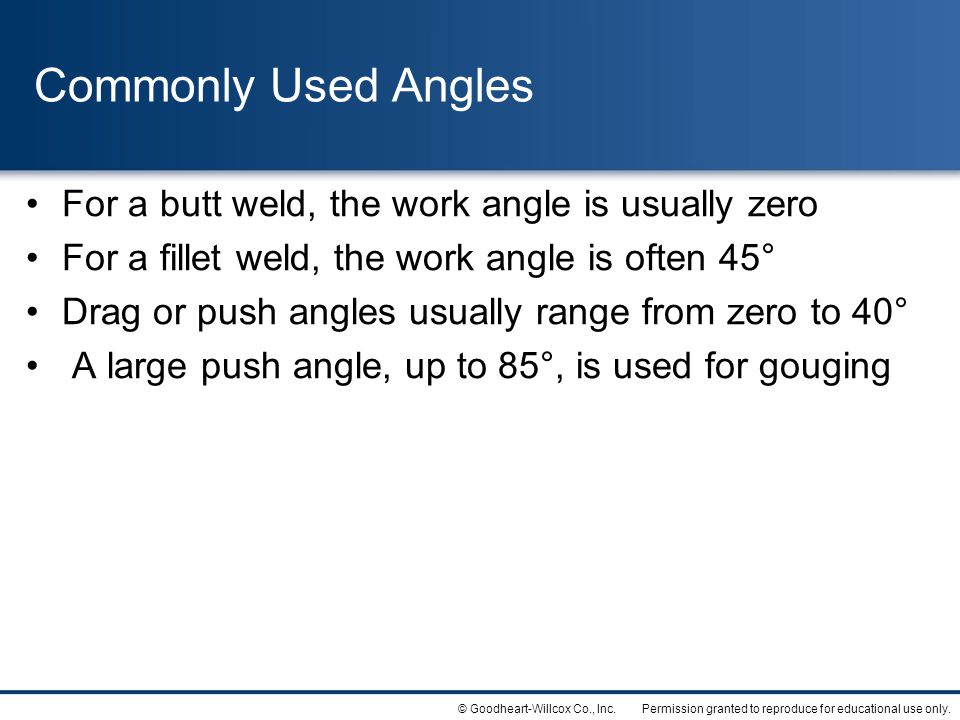 Commonly Used Angles For a butt weld, the work angle is usually zero