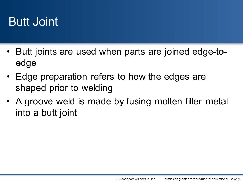 Butt Joint Butt joints are used when parts are joined edge-to-edge